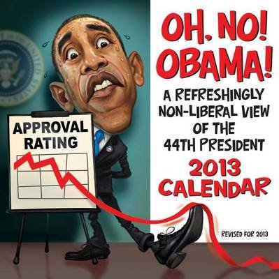 Oh, No! Obama! Calendar - A Refreshingly Non-Liberal View of the 44th President (Calendar, 2013): Andrews McMeel Publishing