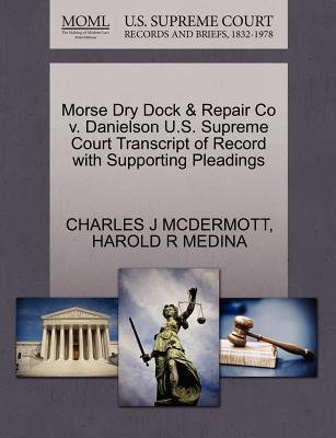 Morse Dry Dock & Repair Co V. Danielson U.S. Supreme Court Transcript of Record with Supporting Pleadings (Paperback): Charles...