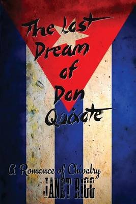 The Lost Dream of Don Quixote - A Romance of Chivalry (Paperback): Janet Rigg