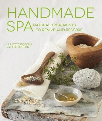 Handmade Spa - Natural Treatments to Revive and Restore (Paperback): Juliette Goggin, Abi Righton