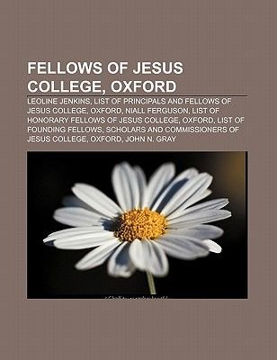 Fellows of Jesus College, Oxford - Leoline Jenkins, List of Principals and Fellows of Jesus College, Oxford, Niall Ferguson...