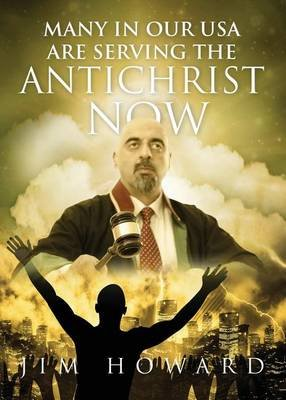 Many in Our USA Are Serving the Antichrist Now (Paperback): Jim Howard