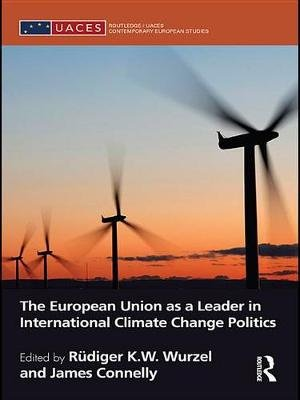 The European Union as a Leader in International Climate Change Politics (Electronic book text): Robert Freestone, Stephen...