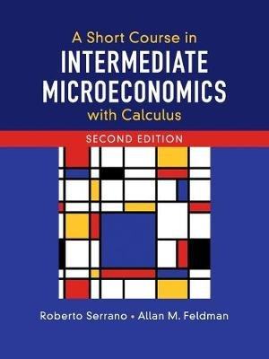 A Short Course in Intermediate Microeconomics with Calculus (Paperback, 2nd Revised edition): Roberto Serrano, Allan M. Feldman