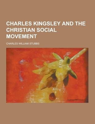 Charles Kingsley and the Christian Social Movement (Paperback): Charles William Stubbs