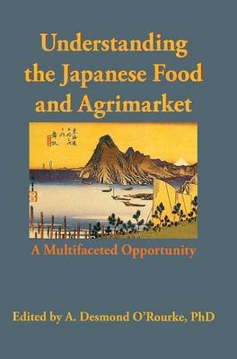 Understanding the Japanese Food and Agrimarket - A Multifaceted Opportunity (Hardcover): Andrew D. O'Rourke