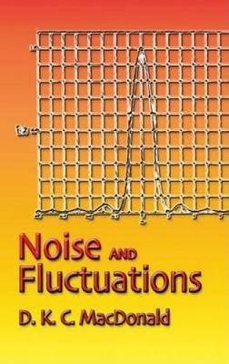 Noise and Fluctuations - An Introduction (Paperback): D. K. C Macdonald
