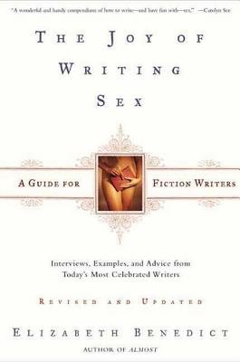 The Joy of Writing Sex - A Guide for Fiction Writers (Electronic book text, Revised ed.): Elizabeth Benedict