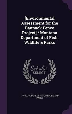 [Environmental Assessment for the Bannack Fence Project] / Montana Department of Fish, Wildlife & Parks (Hardcover): Wildlife...