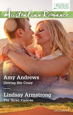 Australian Romance Duo/Driving Her Crazy/the Hired Fiancee (Paperback): Amy Andrews, Lindsay Armstrong