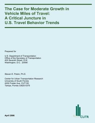 The Case for Moderate Growth in Vehicle Miles of Travel - A Critical Juncture in U.S. Travel Behavior Trends (Paperback): U.S....