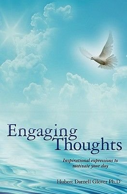 Engaging Thoughts - Inspirational Expressions to Motivate Your Day (Paperback): Hubert Darnell Glover Ph. D.