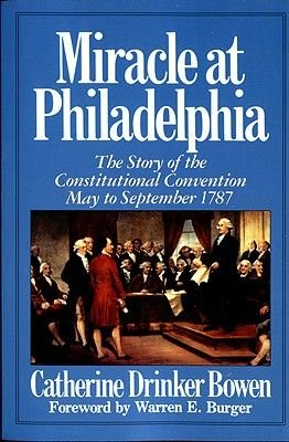 Miracle At Philadelphia - The Story of the Constitutional Convention May to September 1787 (Hardcover): Catherine Bowen, Warren...