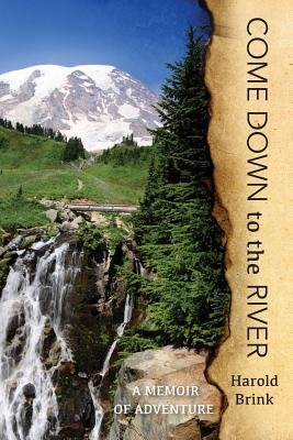 Come Down to the River - A Memoir of Adventure (Paperback): Harold Brink