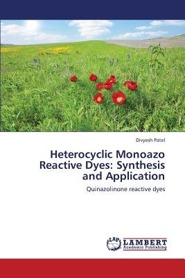 Heterocyclic Monoazo Reactive Dyes - Synthesis and Application (Paperback): Patel Divyesh
