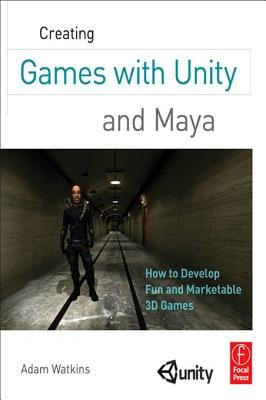 Creating Games with Unity and Maya - How to Develop Fun and Marketable 3D Games (Electronic book text): Adam Watkins