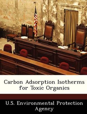 Carbon Adsorption Isotherms for Toxic Organics (Paperback):