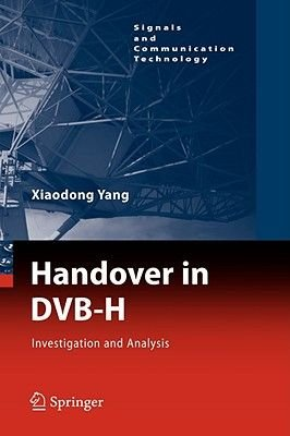 Handover in DVB-H - Investigations and Analysis (Hardcover, 2008 ed.): Xiaodong Yang