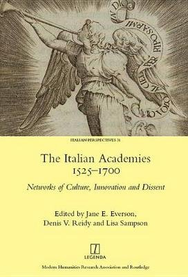 The Italian Academies 1525-1700 - Networks of Culture, Innovation and Dissent (Electronic book text): Jane E. Everson, Denis V...