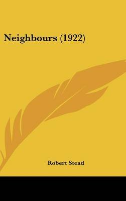 Neighbours (1922) (Hardcover): Robert Stead