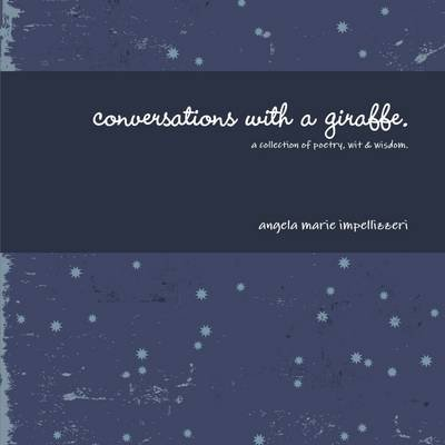Conversations With a Giraffe.: A Collection of Poetry Wit and Wisdom (Electronic book text): Angela Impellizzeri