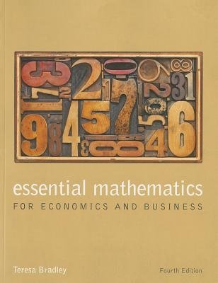 Essential Mathematics for Economics and Business (Paperback, 4th Edition): Teresa Bradley