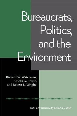 Bureaucrats, Politics and the Environment (Paperback): Richard W. Waterman, Robert L. Wright, Amelia A. Rouse