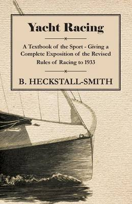 Yacht Racing - A Text Book On The Sport (Paperback): B Heckstall-Smith