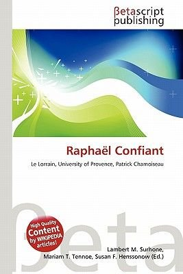 Raphael Confiant (Paperback): Lambert M. Surhone, Mariam T. Tennoe, Susan F. Henssonow
