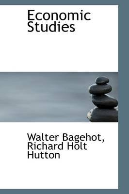 Economic Studies (Paperback): Walter Bagehot