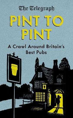 Pint to Pint - A Crawl Around Britain's Best Pubs (Hardcover): The Telegraph