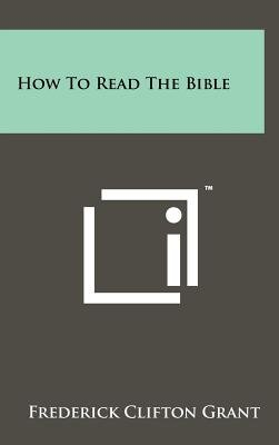 How to Read the Bible (Hardcover): Frederick Clifton Grant