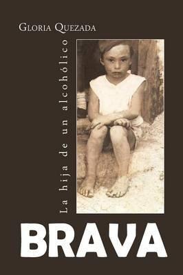 Brava - La Hija de Un Alcoholico (English, Spanish, Paperback): Gloria Quezada