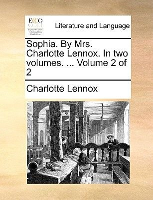 Sophia. by Mrs. Charlotte Lennox. in Two Volumes. ... Volume 2 of 2 (Paperback): Charlotte Lennox