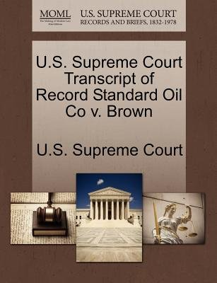U.S. Supreme Court Transcript of Record Standard Oil Co V. Brown (Paperback): Us Supreme Court