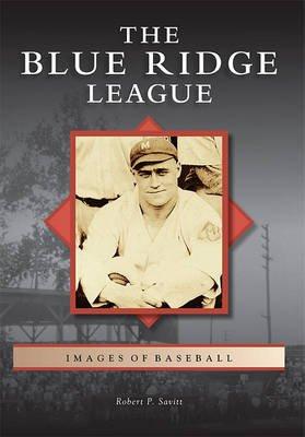 The Blue Ridge League (Paperback): Robert P. Savitt