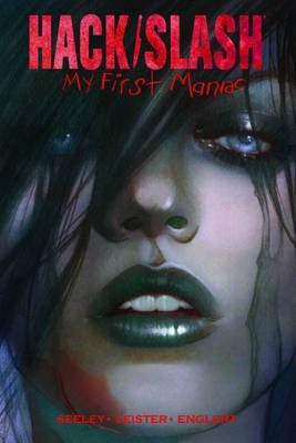 Hack/Slash, Volume 1 - My First Maniac (Hardcover, Signed and numbered limited ed): Daniel Leister