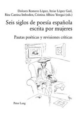 Seis Siglos de Poesia Espanola Escrita Por Mujeres - Pautas Poeticas y Revisiones Criticas (Spanish, Paperback): Dolores Romero...