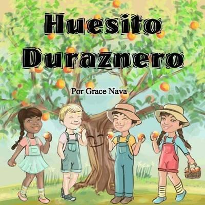 Huesito Duraznero - Una Historia de Perseverancia y Amistad. (Spanish, Paperback): Grace Nava