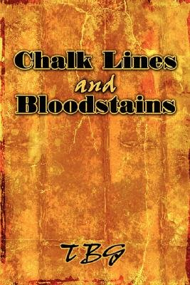 Chalk Lines and Bloodstains (Paperback): Tbg