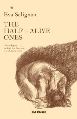 The Half-Alive Ones - Clinical Papers on Analytical Psychology in a Changing World (Electronic book text): Eva Seligman