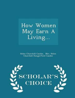 How Women May Earn a Living... - Scholar's Choice Edition (Paperback): Helen Churchill Candee