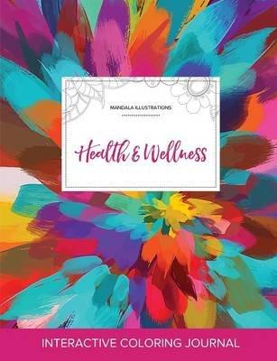 Adult Coloring Journal - Health & Wellness (Mandala Illustrations, Color Burst) (Paperback): Courtney Wegner