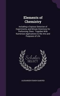 Elements of Chemistry - Including a Copious Selection of Experiments, and Minute Directions for Performing Them: Together with...