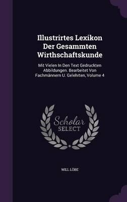 Illustrirtes Lexikon Der Gesammten Wirthschaftskunde - Mit Vielen in Den Text Gedruckten Abbildungen. Bearbeitet Von...