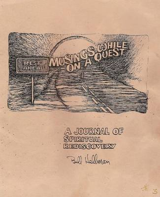 Rest Area Musings While on a Quest - A Journal of Spiritual Rediscovery (Paperback): Bill Hellman