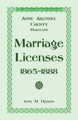 The African American Collection - Anne Arundel County, Maryland Marriage Licenses, 1865-1888 (Paperback): Jerry M. Hynson