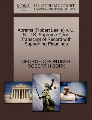 Abrams (Robert Leslie) V. U. S. U.S. Supreme Court Transcript of Record with Supporting Pleadings (Paperback): George C...
