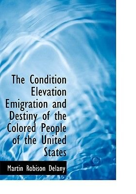 The Condition Elevation Emigration and Destiny of the Colored People of the United States (Large print, Hardcover, Large type /...