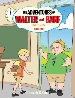 The Adventures of Walter and Barf - Book Two: Bully for Me (Paperback): Deborah S. Card